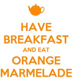 Poster: HAVE BREAKFAST AND EAT ORANGE MARMELADE