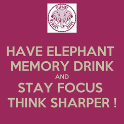 Poster: HAVE ELEPHANT  MEMORY DRINK AND STAY FOCUS  THINK SHARPER !