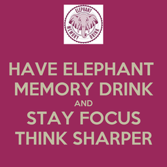 Poster: HAVE ELEPHANT  MEMORY DRINK AND STAY FOCUS THINK SHARPER