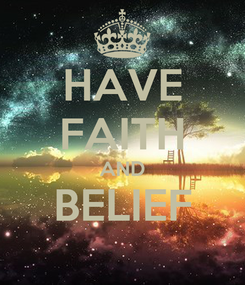 Poster: HAVE FAITH AND BELIEF