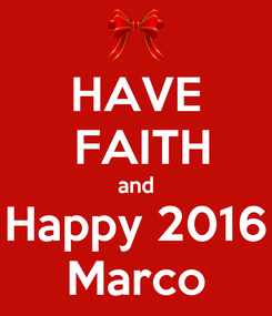 Poster: HAVE  FAITH and Happy 2016 Marco