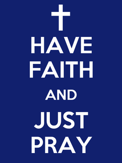 Poster: HAVE FAITH AND JUST PRAY