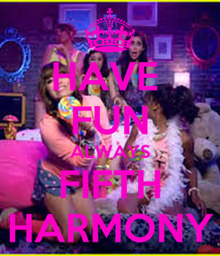 Poster: HAVE  FUN ALWAYS FIFTH HARMONY