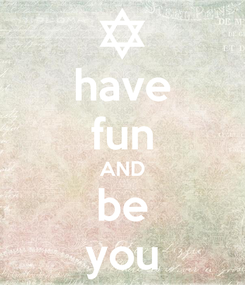 Poster: have fun AND be you