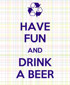 Poster: HAVE FUN AND DRINK A BEER