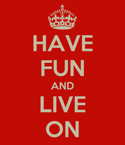 Poster: HAVE FUN AND LIVE ON