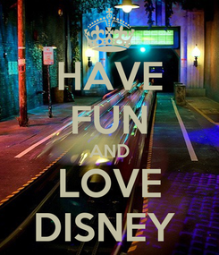 Poster: HAVE FUN AND LOVE DISNEY