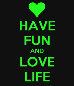 Poster: HAVE FUN AND LOVE LIFE