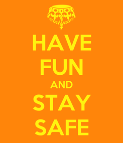 Poster: HAVE FUN AND STAY SAFE