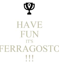 Poster: HAVE FUN IT'S FERRAGOSTO !!!