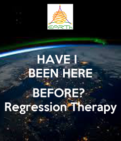 Poster: HAVE I   BEEN HERE  BEFORE?  Regression Therapy