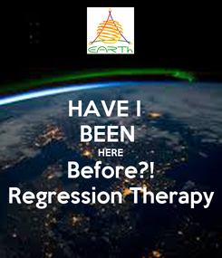 Poster: HAVE I   BEEN  HERE Before?! Regression Therapy