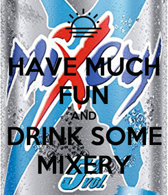 Poster: HAVE MUCH FUN AND DRINK SOME MIXERY