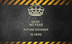 Poster: HAVE  NO FEAR FUTURE ENGINEER IS HERE