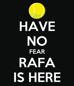 Poster: HAVE NO FEAR RAFA IS HERE