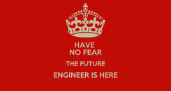 Poster: HAVE  NO FEAR THE FUTURE ENGINEER IS HERE