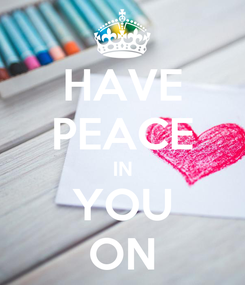 Poster: HAVE PEACE IN YOU ON