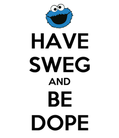 Poster: HAVE SWEG AND BE DOPE