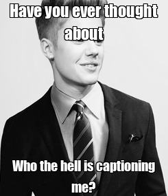 Poster: Have you ever thought about Who the hell is captioning me?