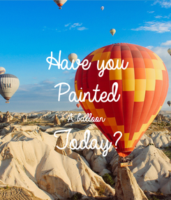 Poster: Have you  Painted  A balloon Today?