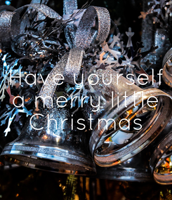 Poster: Have yourself a merry little Christmas
