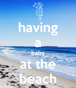 Poster: having a baby at the beach