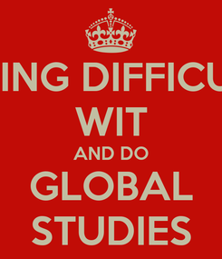 Poster: HAVING DIFFICULTY WIT AND DO GLOBAL STUDIES
