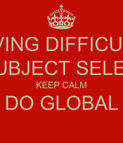 Poster: HAVING DIFFICULTY WITH SUBJECT SELECTION? KEEP CALM DO GLOBAL