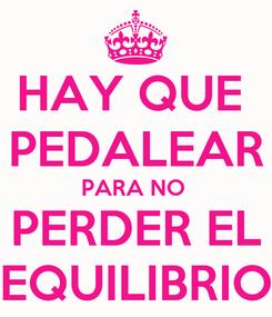 Poster: HAY QUE  PEDALEAR PARA NO  PERDER EL EQUILIBRIO
