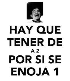 Poster: HAY QUE TENER DE A 2 POR SI SE ENOJA 1