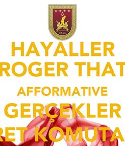 """Poster: HAYALLER """"ROGER THAT"""" AFFORMATIVE GERÇEKLER """"EMRET KOMUTANIM"""""""