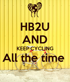 Poster: HB2U AND KEEP CYCLING All the time