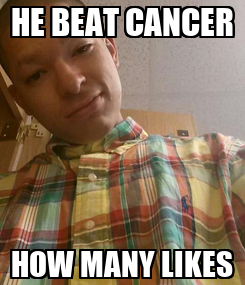 Poster: HE BEAT CANCER HOW MANY LIKES