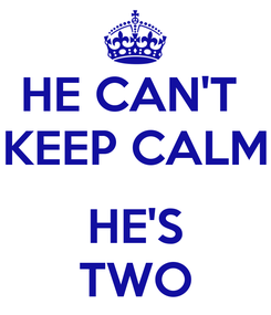 Poster: HE CAN'T  KEEP CALM  HE'S TWO