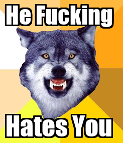 Poster: He Fucking  Hates You