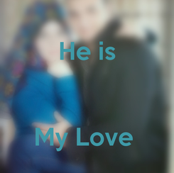 Poster: He is   My Love