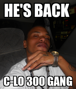 Poster: HE'S BACK  C-LO 300 GANG