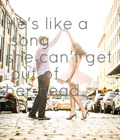 Poster: He's like a  song she can't get  out of her head.