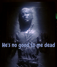 Poster:    He's no good to me dead