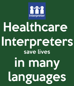 Poster: Healthcare  Interpreters save lives in many languages