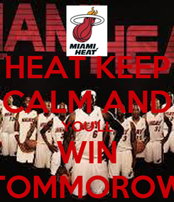 Poster: HEAT KEEP CALM AND YOU'LL WIN TOMMOROW
