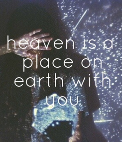 Poster: heaven is a  place on  earth with  you