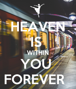 Poster: HEAVEN IS  WITHIN YOU  FOREVER