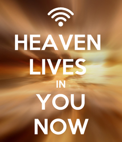 Poster: HEAVEN  LIVES  IN YOU NOW
