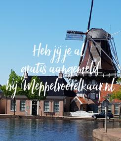 Poster: Heb jij je al  gratis aangemeld bij Meppelvoorelkaar.nl