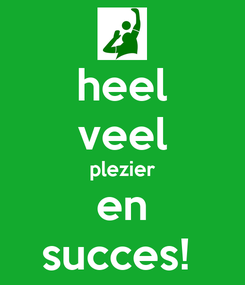 Poster: heel veel plezier en succes!