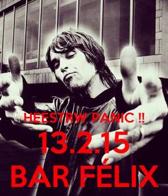 Poster:   HEESTRW PANIC !! 13.2.15 BAR FÉLIX