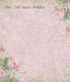 Poster: Heey Tefel happy birthday!!
