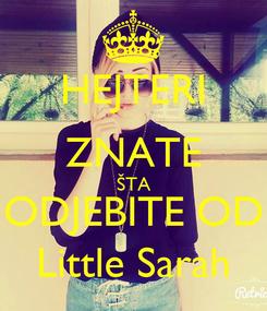 Poster: HEJTERI ZNATE ŠTA ODJEBITE OD Little Sarah