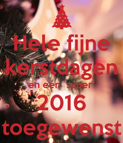 Poster: Hele fijne kerstdagen en een  super  2016 toegewenst